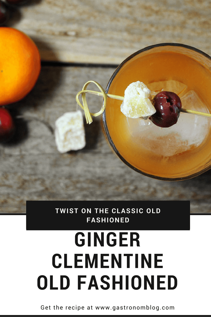 Ginger Clementine Old Fashioned - a twist on the classic Old Fashioned, this is flavored with fresh ginger and clementines, as well as brandied cherries! Has great orange flavor with bitters and rye whiskey. #cocktail #orange #ginger #whiskey #gastronomblog