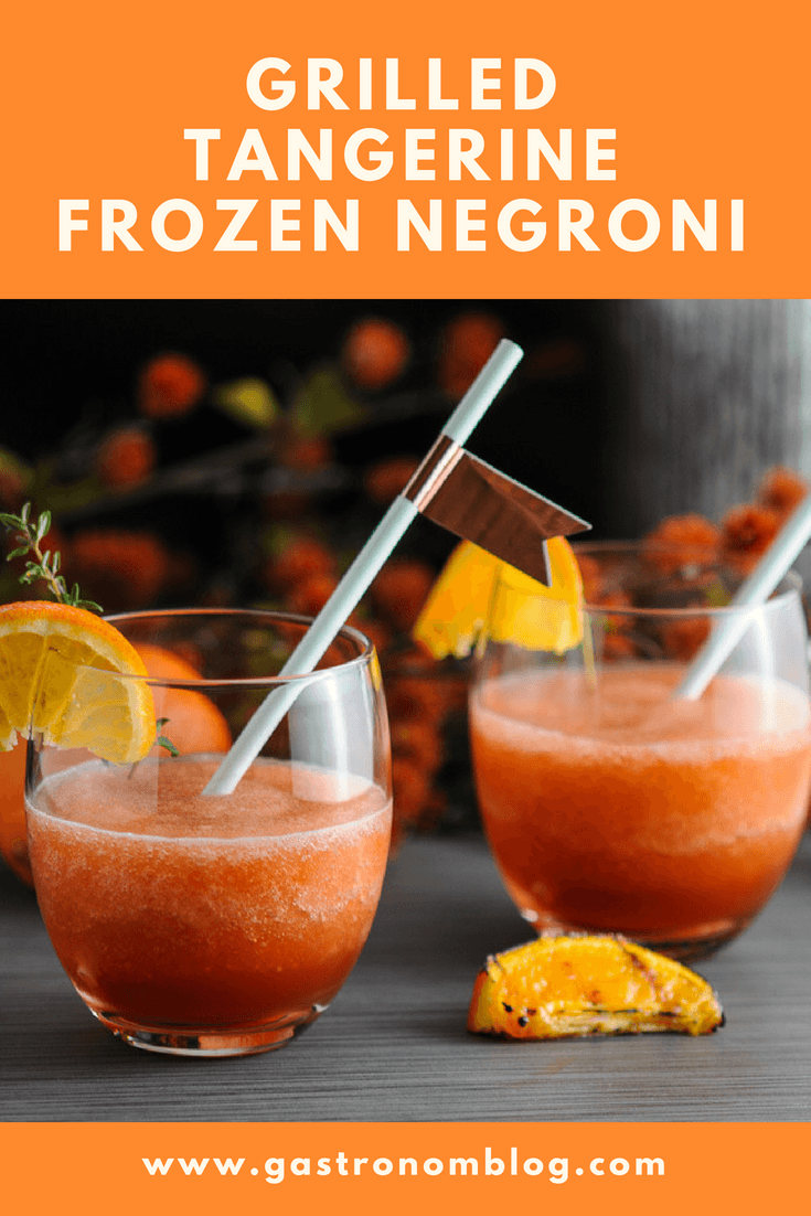 Grilled Tangerine Frozen Negroni recipe - gin, Campari, sweet vermouth, tangerine juice, blended frozen cocktail variation for Negroni Week. A blended orange twist on a classic from Gastronomblog. #gin #campari #classiccocktail #gastronomblog #cocktail